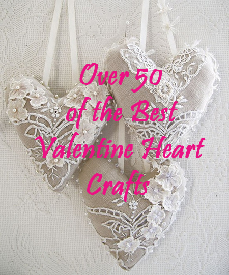 Over 50 of The Best Heart Crafts for Valentine's Day - Just gorgeous hearts to make and inspire. Even recipes!